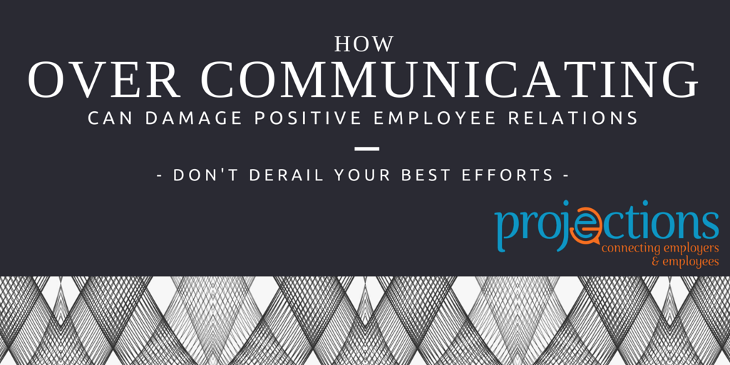 Over communication can damage positive employee relations