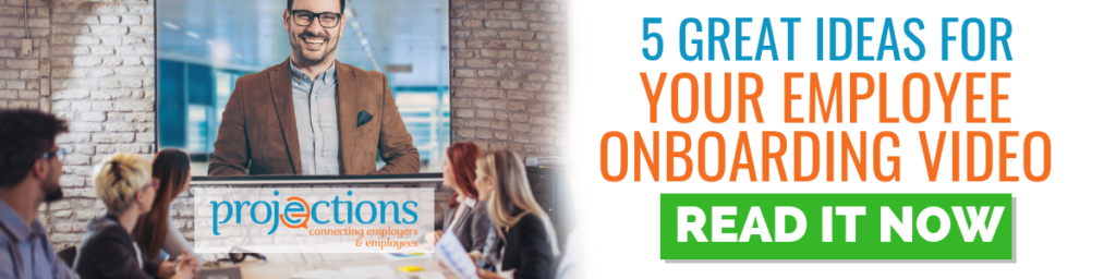 5 Great Ideas for your Employee Onboarding Video from Projections, Inc.