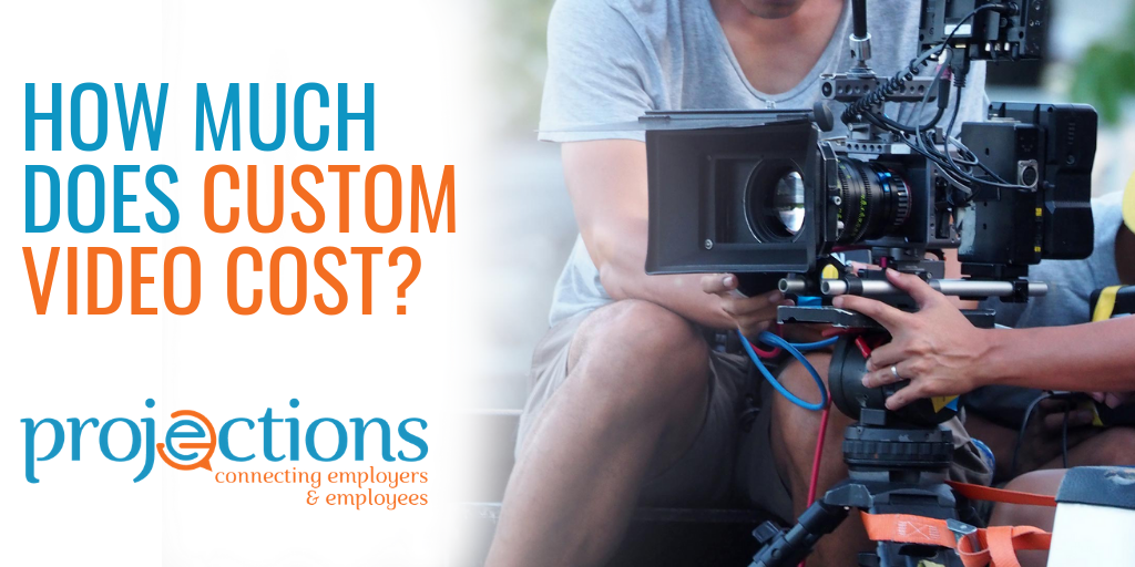 Custom video - how much does it cost? From Projections, Inc.