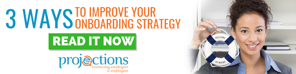 3 Ways To Improve Your Onboarding Strategy from Projections, Inc.