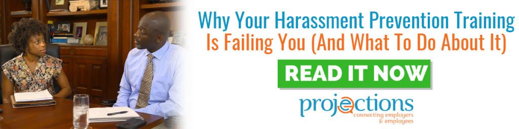 Why Your Harassment Prevention Training Is Failing You And What To Do About It from Projections, Inc.