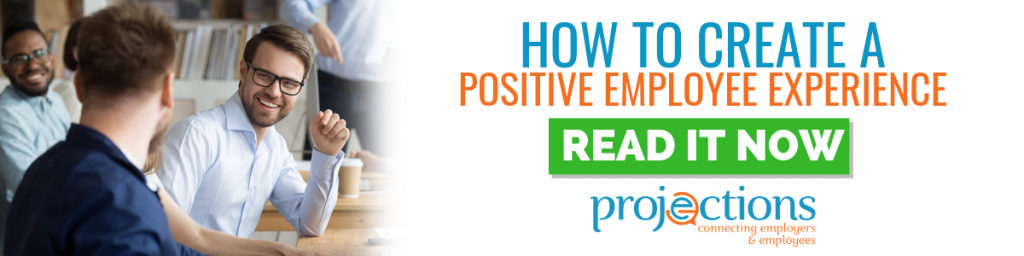 How To Create A Positive Employee Experience from Projections Inc